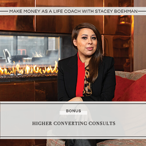 Make Money As a Life Coach with Stacey Boehman | Higher Converting Consults